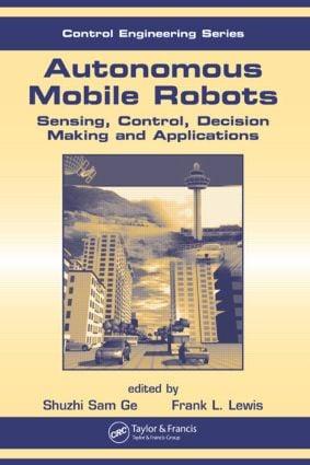 Autonomous Mobile Robots: Sensing, Control, Decision Making and Applications, 1st Edition (Hardback) book cover