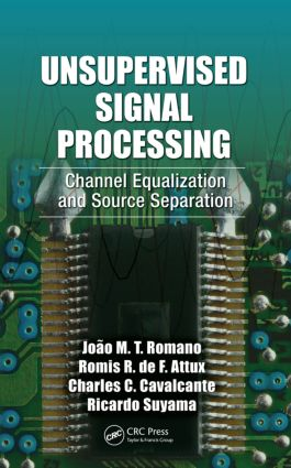 Unsupervised Signal Processing: Channel Equalization and Source Separation, 1st Edition (Hardback) book cover