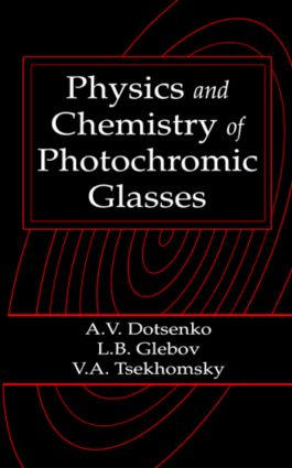 Physics and Chemistry of Photochromic Glasses: 1st Edition (Hardback) book cover