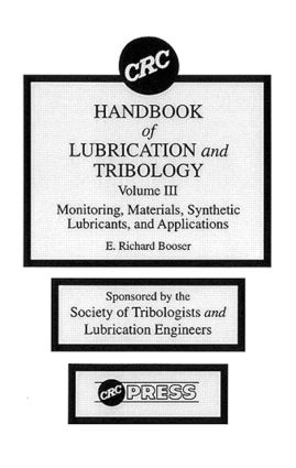 CRC Handbook of Lubrication and Tribology, Volume III: Monitoring, Materials, Synthetic Lubricants, and Applications, Volume III, 1st Edition (Hardback) book cover