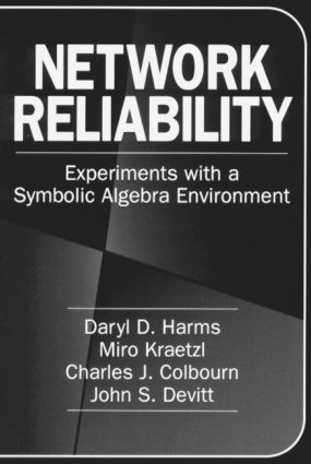 Network Reliability: Experiments with a Symbolic Algebra Environment, 1st Edition (Hardback) book cover