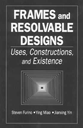 Frames and Resolvable Designs: Uses, Constructions and Existence, 1st Edition (Hardback) book cover