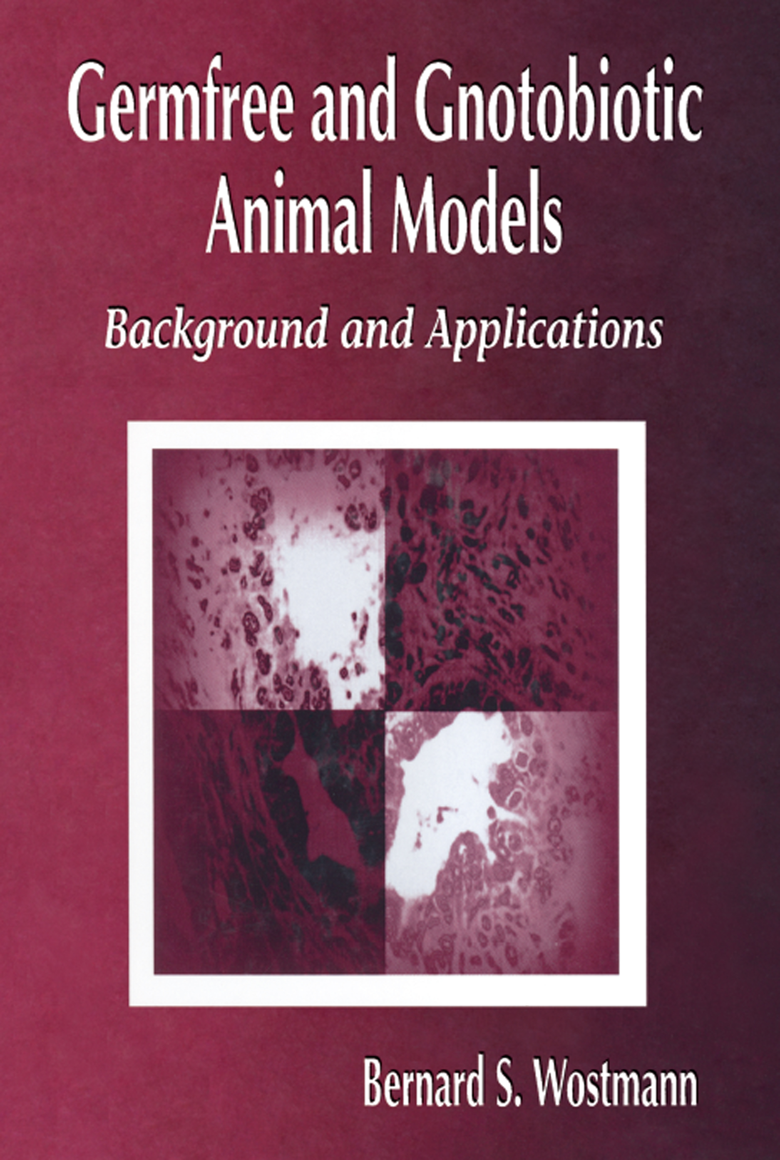 Germfree and Gnotobiotic Animal Models: Background and Applications, 1st Edition (Hardback) book cover