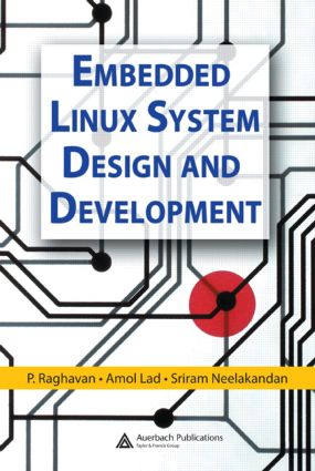 Embedded Linux System Design and Development: 1st Edition (Hardback) book cover