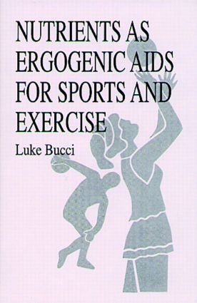 Nutrients as Ergogenic Aids for Sports and Exercise: 1st Edition (Hardback) book cover