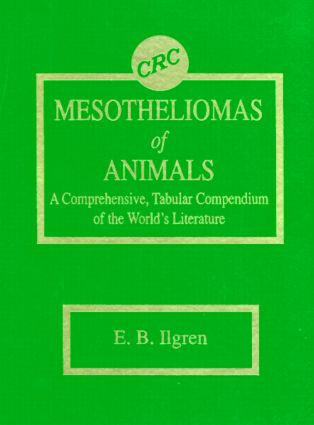 Mesotheliomas of Animals: A Comprehensive, Tabular Compendium of the World's Literature, 1st Edition (Hardback) book cover