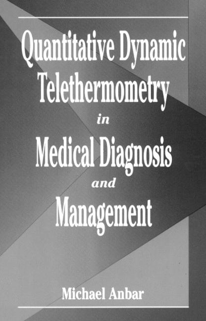 Quantitative Dynamic Telethermometry in Medical Diagnosis and Management: 1st Edition (Hardback) book cover