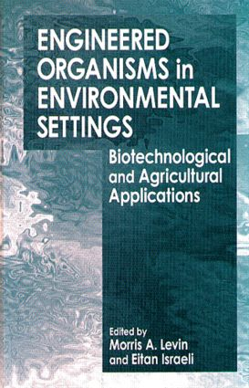 Engineered Organisms in Environmental Settings: Biotechnological and Agricultural Applications, 1st Edition (Hardback) book cover