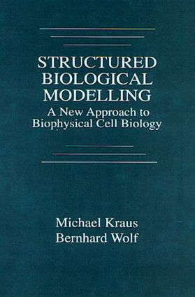 Structured Biological Modelling: A New Approach to Biophysical Cell Biology, 1st Edition (Hardback) book cover