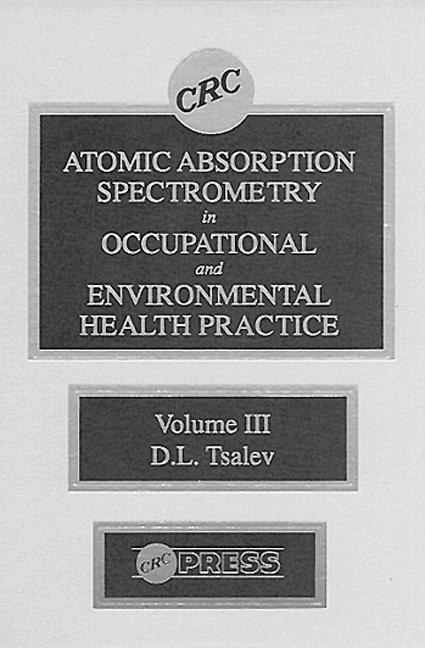 Atomic Absorption Spectrometry in Occupational and Environmental Health Practice, Volume III: 1st Edition (Hardback) book cover