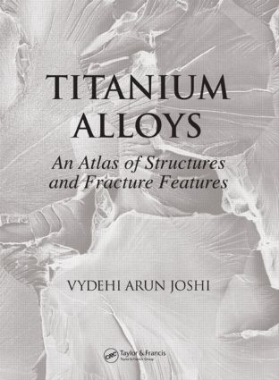 Titanium Alloys: An Atlas of Structures and Fracture Features, 1st Edition (Hardback) book cover