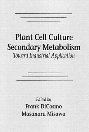 Plant Cell Culture Secondary MetabolismToward Industrial Application: 1st Edition (Hardback) book cover
