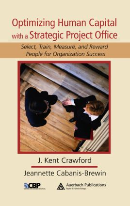 Optimizing Human Capital with a Strategic Project Office: Select, Train, Measure,and Reward People for Organization Success book cover