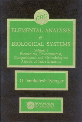 Elemental Analysis of Biological Systems: Biological, Medical, Environmental, Compositional, and Methodological Aspects, Volume I, 1st Edition (Hardback) book cover