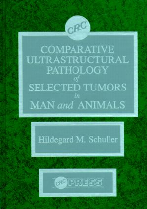 Comparitive Ultrastructural Pathology of Selected Tumors in Man and Animals: 1st Edition (Hardback) book cover