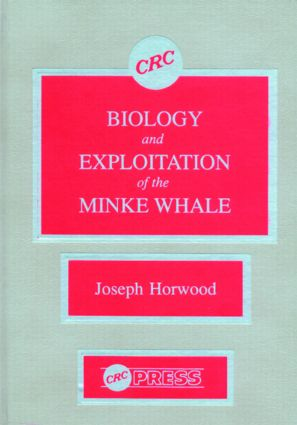 Biology and Exploitation of the Minke Whale: 1st Edition (Hardback) book cover