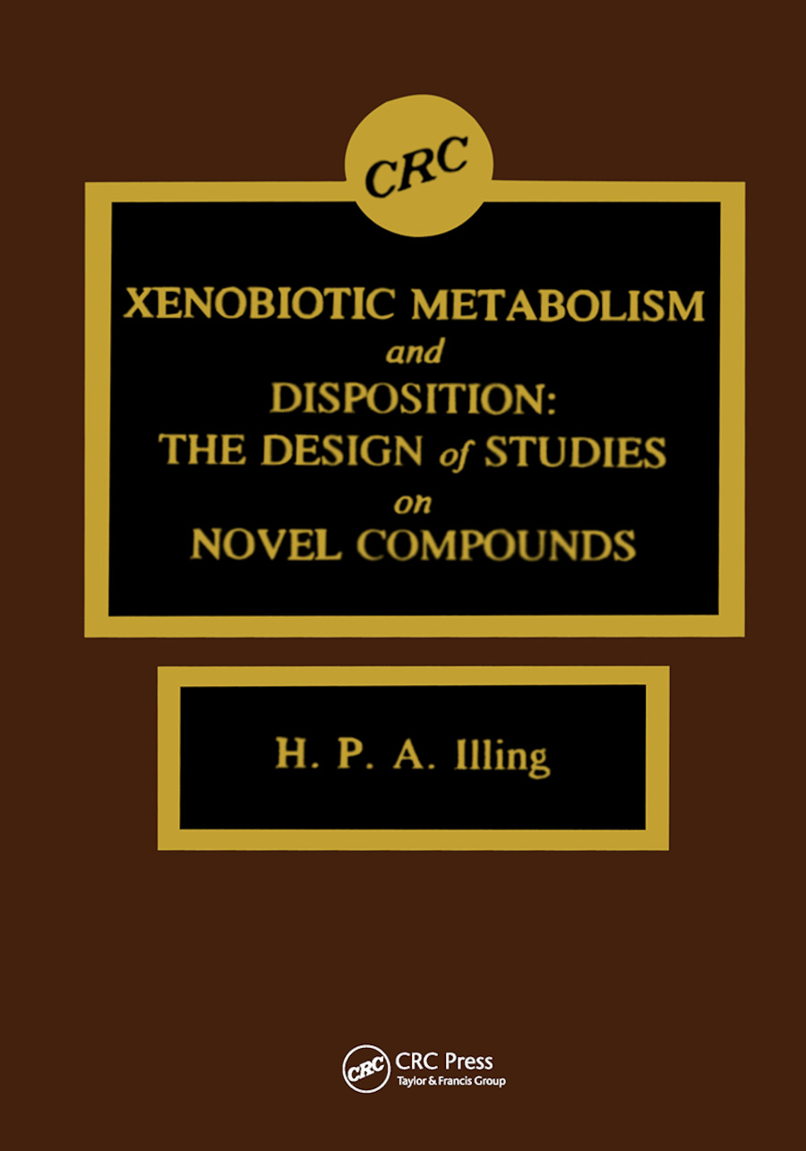 Xenobiotic Metabolism and Disposition: The Design of Studies on Novel Compounds, 1st Edition (Hardback) book cover