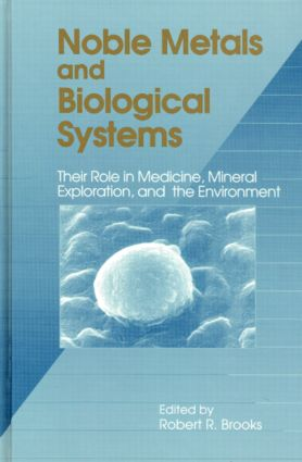 Noble Metals and Biological Systems: Their Role in Medicine, Mineral Exploration, and the Environment, 1st Edition (Hardback) book cover