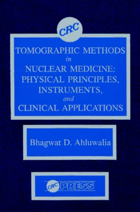 Tomographic Methods in Nuclear Medicine: Physical Principles, Instruments, and Clinical Applications, 1st Edition (Hardback) book cover