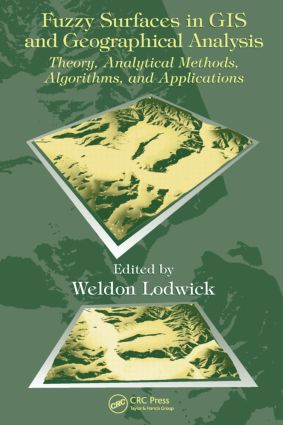 Fuzzy Surfaces in GIS and Geographical Analysis: Theory, Analytical Methods, Algorithms and Applications, 1st Edition (Hardback) book cover