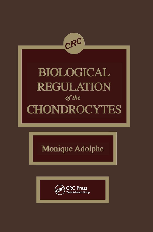 Biological Regulation of the Chondrocytes: 1st Edition (Hardback) book cover