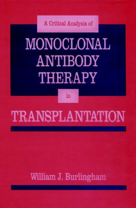 Critical Analysis of Monoclonal Antibody Therapy in Transplantation: 1st Edition (Hardback) book cover