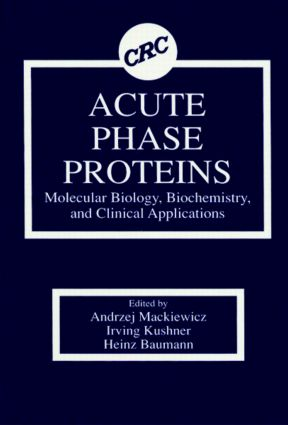 Acute Phase Proteins Molecular Biology, Biochemistry, and Clinical Applications: 1st Edition (Hardback) book cover