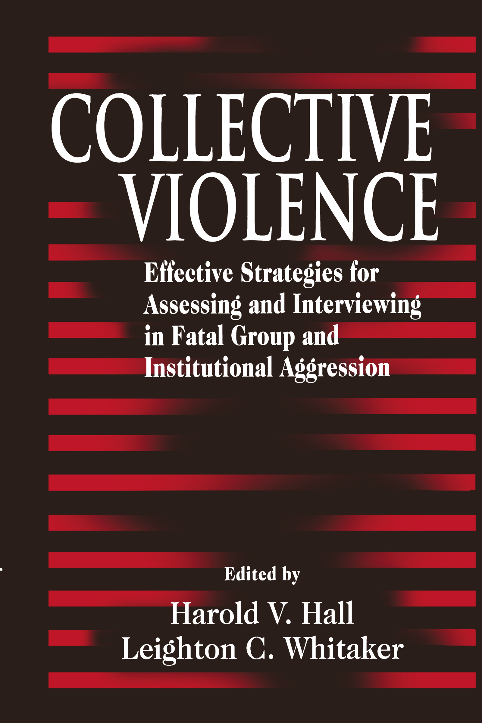 Collective Violence: Effective Strategies for Assessing and Intervening in Fatal Group and Institutional Aggression, 1st Edition (Hardback) book cover