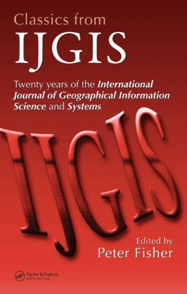 Classics from IJGIS: Twenty years of the International Journal of Geographical Information Science and Systems, 1st Edition (Hardback) book cover