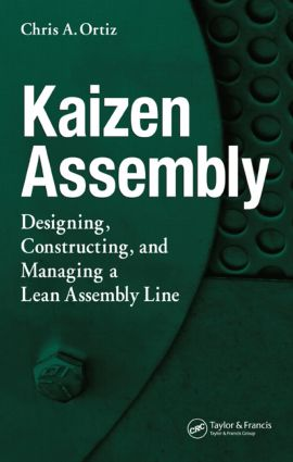 Kaizen Assembly: Designing, Constructing, and Managing a Lean Assembly Line, 1st Edition (Hardback) book cover