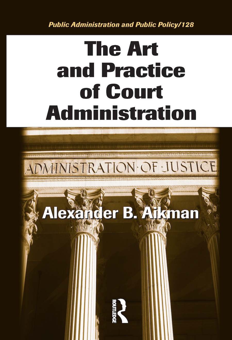 The Art and Practice of Court Administration: 1st Edition (Hardback) book cover
