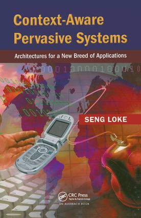 Context-Aware Pervasive Systems: Architectures for a New Breed of Applications, 1st Edition (Hardback) book cover