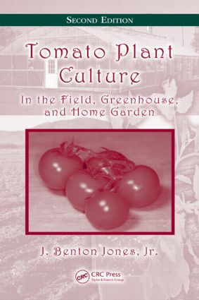 Tomato Plant Culture: In the Field, Greenhouse, and Home Garden, Second Edition, 2nd Edition (Hardback) book cover