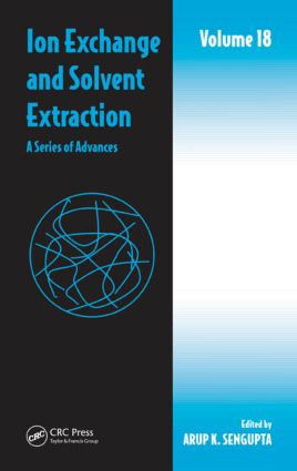 Ion Exchange and Solvent Extraction: A Series of Advances, Volume 18, 1st Edition (Hardback) book cover
