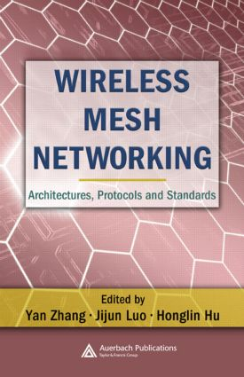 Wireless Mesh Networking: Architectures, Protocols and Standards, 1st Edition (Hardback) book cover
