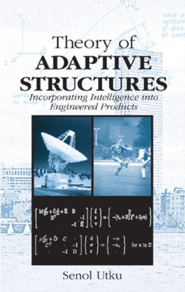 Theory of Adaptive Structures: Incorporating Intelligence into Engineered Products, 1st Edition (Hardback) book cover