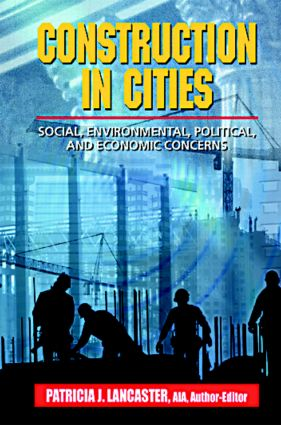 Construction in Cities: Social, Environmental, Political, and Economic Concerns book cover