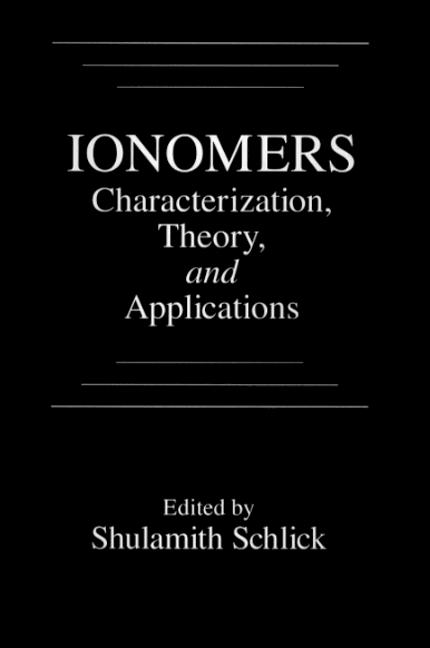 Ionomers: Characterization, Theory, and Applications, 1st Edition (Hardback) book cover