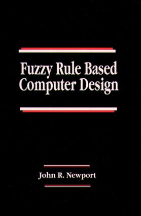 Fuzzy Rule Based Computer Design: 1st Edition (Hardback) book cover