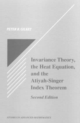 Invariance Theory: The Heat Equation and the Atiyah-Singer Index Theorem book cover