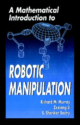 A Mathematical Introduction to Robotic Manipulation: 1st Edition (Paperback) book cover