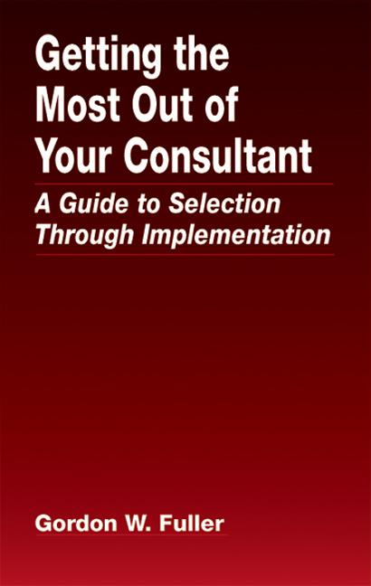 Getting the Most Out of Your Consultant: A Guide to Selection Through Implementation, 1st Edition (Hardback) book cover