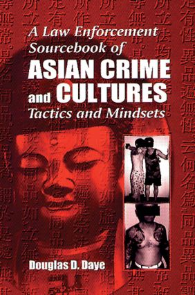 A Law Enforcement Sourcebook of Asian Crime and CulturesTactics and Mindsets: 1st Edition (Hardback) book cover