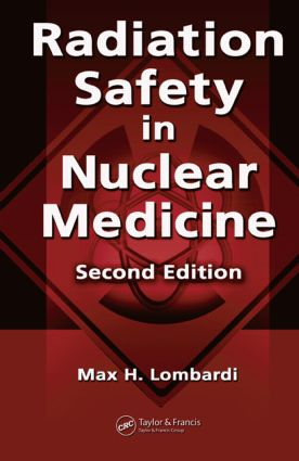 Radiation Safety in Nuclear Medicine: 2nd Edition (Hardback) book cover