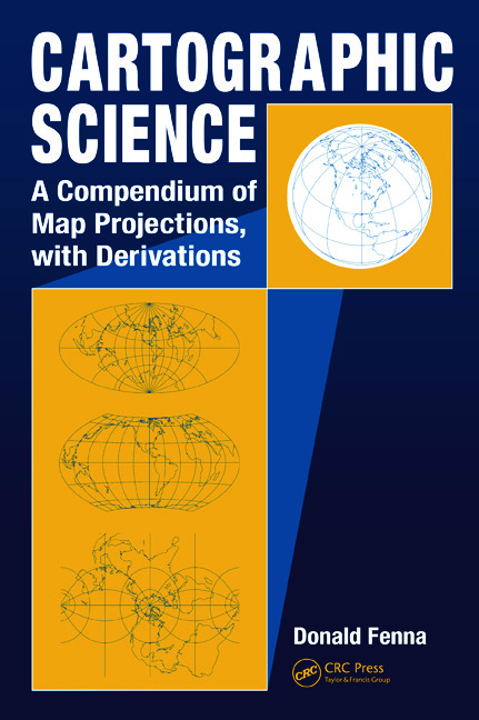 Cartographic Science: A Compendium of Map Projections, with Derivations, 1st Edition (Hardback) book cover