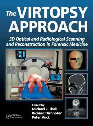 The Virtopsy Approach: 3D Optical and Radiological Scanning and Reconstruction in Forensic Medicine, 1st Edition (Hardback) book cover