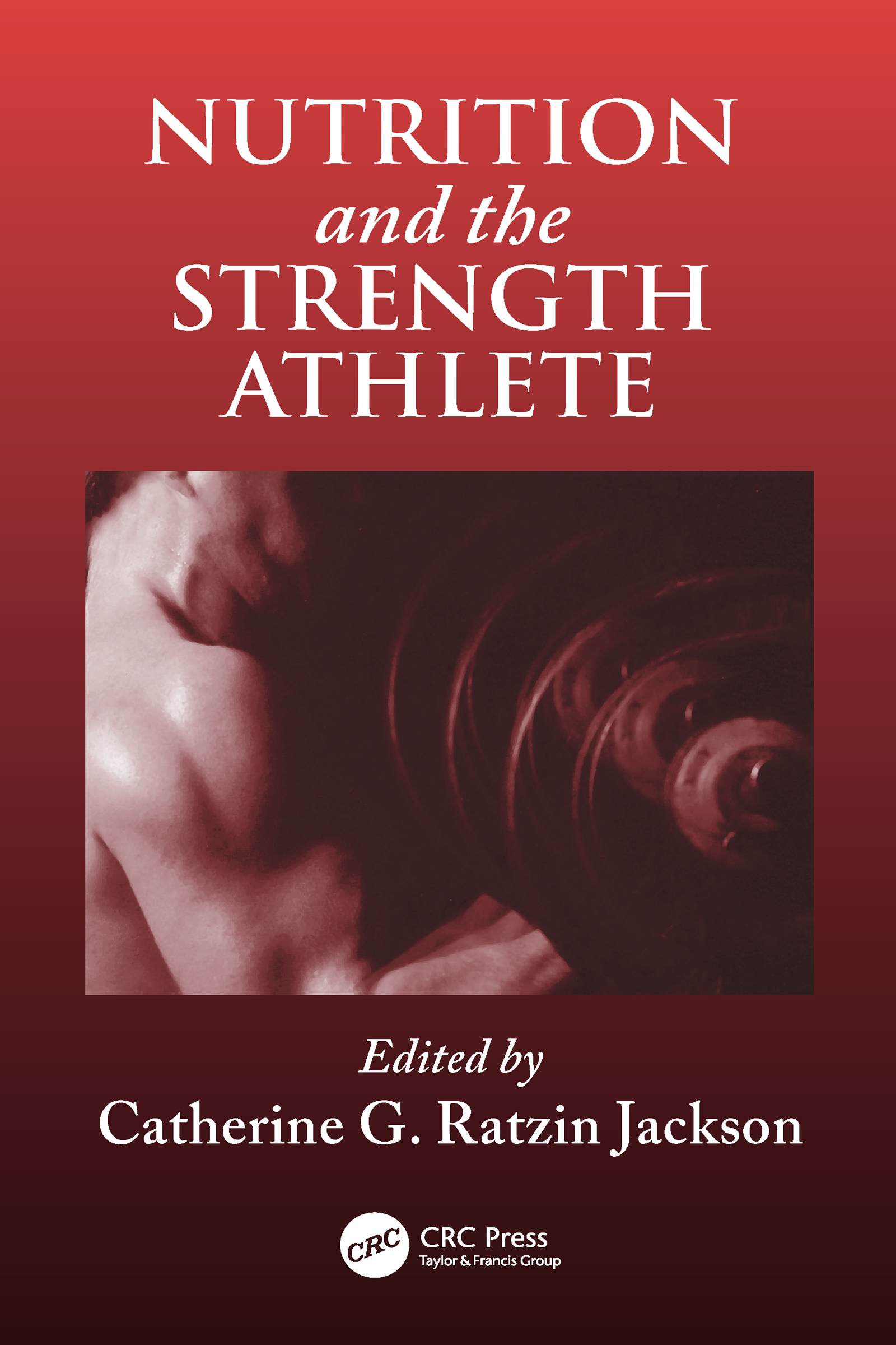 Nutrition and the Strength Athlete: 1st Edition (Hardback) book cover