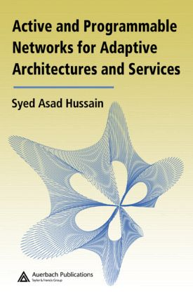 Active and Programmable Networks for Adaptive Architectures and Services: 1st Edition (Hardback) book cover