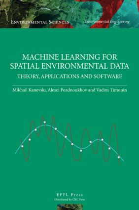 Machine Learning for Spatial Environmental Data: Theory, Applications, and Software, 1st Edition (Hardback) book cover