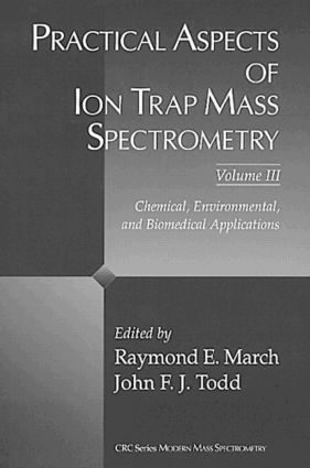 Practical Aspects of Ion Trap Mass Spectrometry, Volume III: Chemical, Environmental, and Biomedical Applications, 1st Edition (Hardback) book cover
